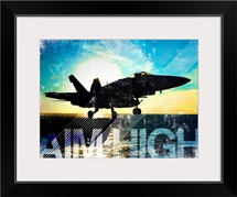 Motivational Grunge Poster: Aim High. An F/A-18C launches from the flight deck