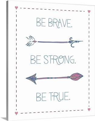 Arrow Inspiration, Be Brave, Be Strong, Be True