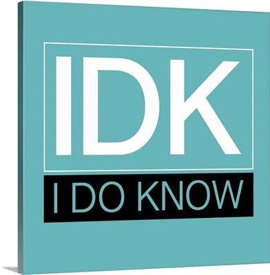 Idk, I Do Know