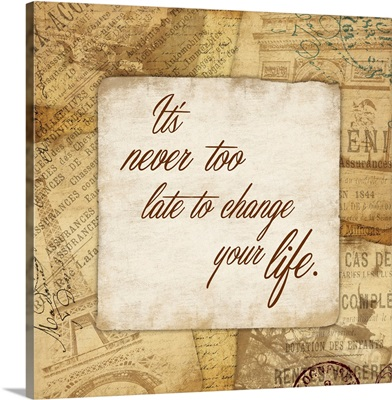 It's Never Too Late To Change Your Life