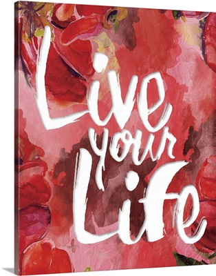 Live Your Life - Floral