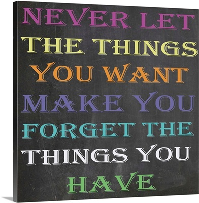 Never let the things you want