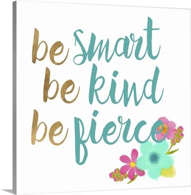 Be smart Be Kind Be Fierce