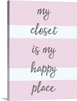 My Closet Is My Happy Place
