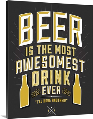 Beer Is The Most Awesomest