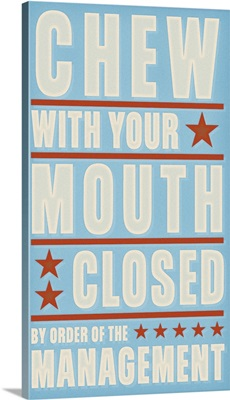 Chew With Your Mouth Closed, By Order of The Management