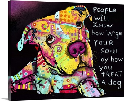 People will know how large your soul is by how you treat a dog