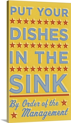Put Your Dishes In The Sink, By Order of The Management
