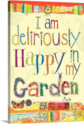 I am Deliriously Happy in my Garden