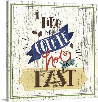 Like my Coffee Hot and Fast