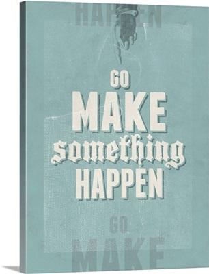 Go Make Something Happen