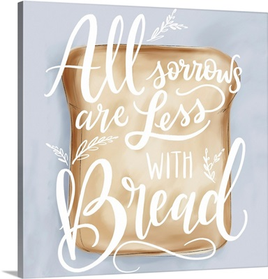 All Sorrow Less With Bread