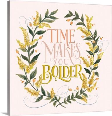 Time Makes You Bolder