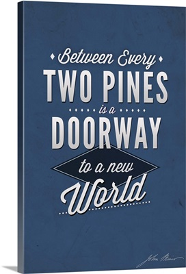 Between Every Two Pines Is A Doorway To A New World