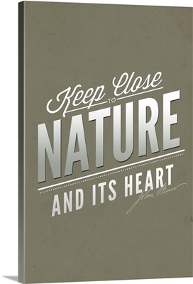 Keep Close to Nature And Its Heart