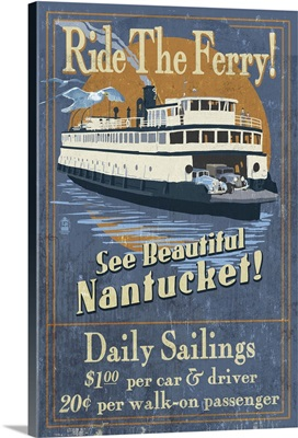 Nantucket, Massachusetts - Ferry Ride Vintage Sign: Retro Travel Poster