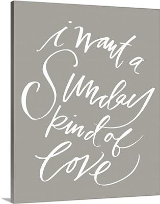 Sunday Love - Warm Grey