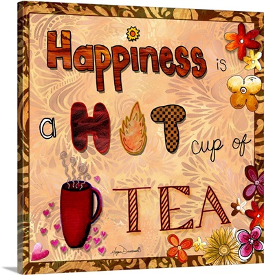 Happiness Is A Hot Cup Of Tea