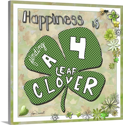 Happiness Is Finding A Four Leaf Clover