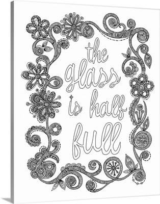 The Glass is Half Full - Black and White
