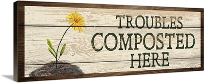 Troubles Composted Here