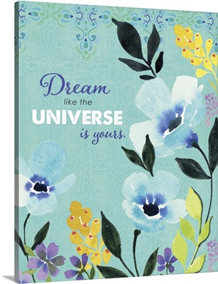 Dream Like The Universe Is Yours