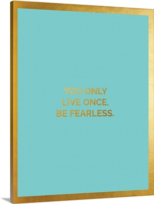 Only Live Once, Light Aqua and Gold