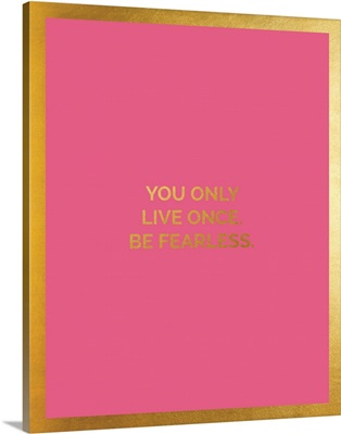 Only Live Once, Pink and Gold