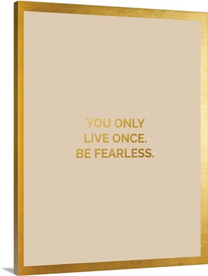 Only Live Once, Tan and Gold