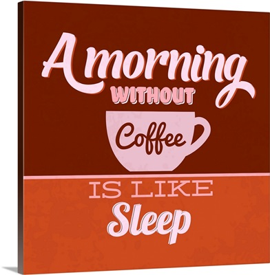 A Morning Without Coffee Is Like Sleep I