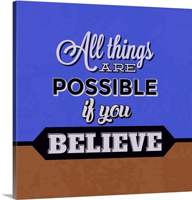 All Things Are Possible If You Believe I