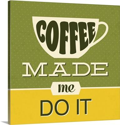 Coffee Made Me Do It I