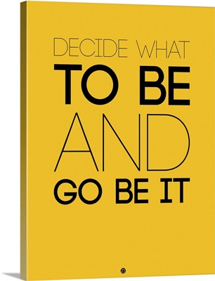 Decide What To Be And Go Be It Poster II