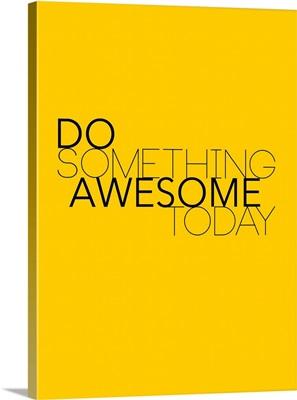 Do Something Awesome Today I
