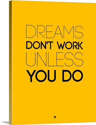Dreams Don't Work Unless You Do I