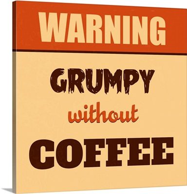 Grumpy Without Coffee