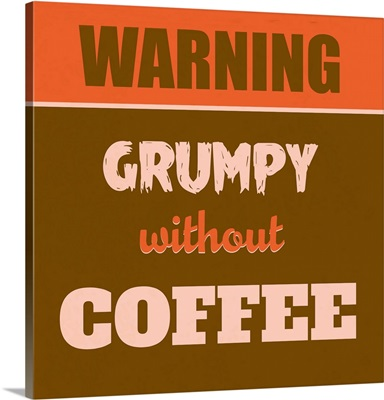 Grumpy Without Coffee I