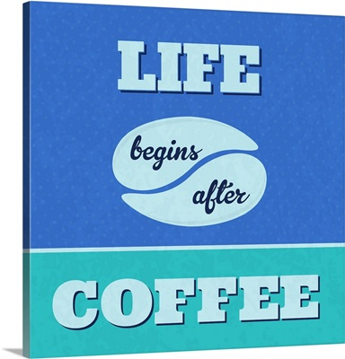 Life Begins After Coffee I