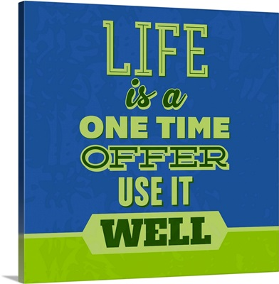 Life Is A One Time Offer I