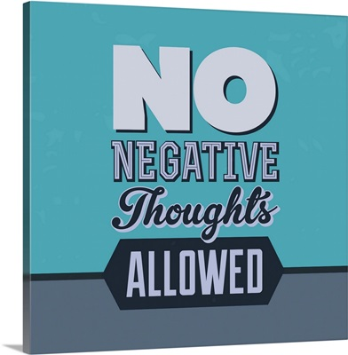 No Negative Thoughts Allowed I