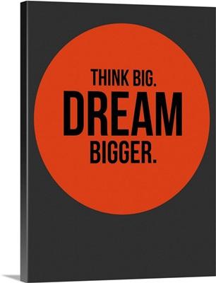 Think Big Dream Bigger Circle Poster I
