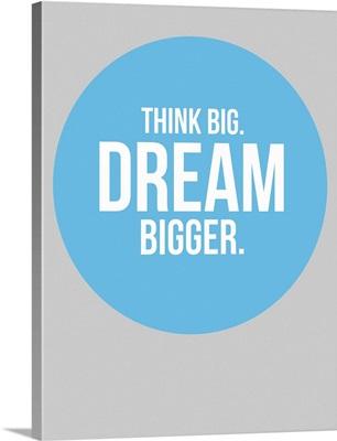 Think Big Dream Bigger Circle Poster II