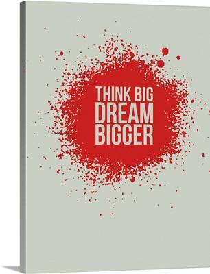 Think Big Dream Bigger I