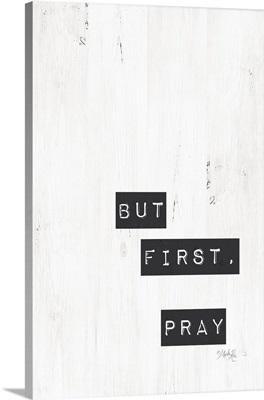 But First, Pray