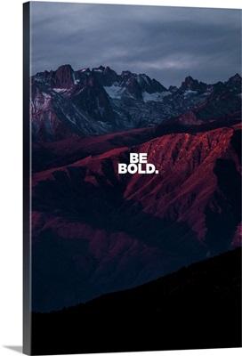 Be Bold - Motivational