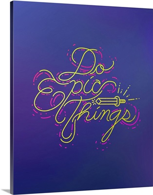 Do Epic Things - Neon Motivational Typography