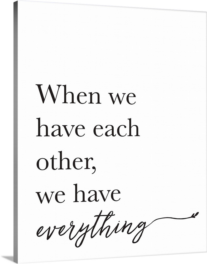 Family Quotes We Have Everything Wall Art Canvas Prints Framed