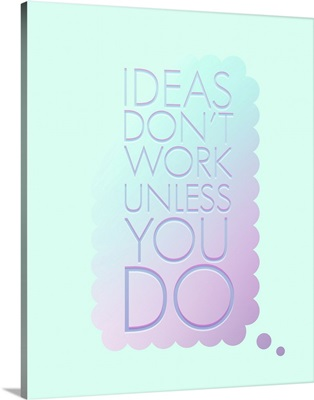 Ideas Don't Work Unless You Do - Neon Motivational Typography