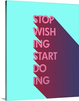 Stop Wishing Start Doing - Neon Motivational Typography