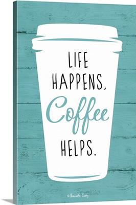 Life Happens, Coffee Helps